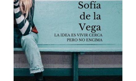 La idea es vivir cerca, pero no encima (Sofía de la Vega -Ed. Liliputienses)