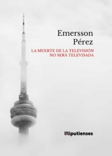 «La muerte de la televisión no será televisada» de Emersson Pérez (Ed. Liliputienses, 2020)